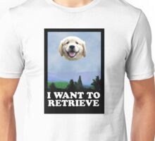I WANT TO RETRIEVE Unisex T-Shirt