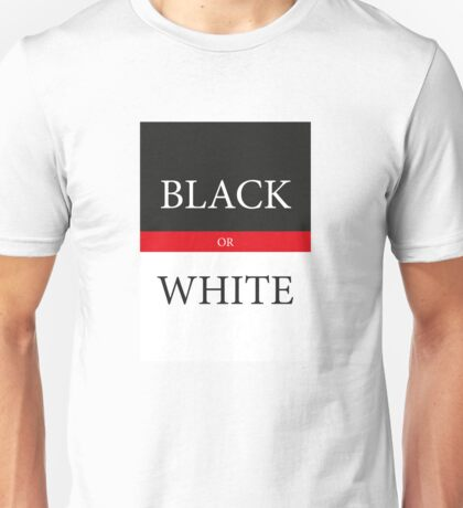 BLACK or WHITE Unisex T-Shirt