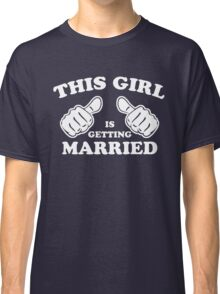 This Girl is Getting Married Classic T-Shirt