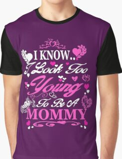 I know i look too young to be a MOMMY Graphic T-Shirt