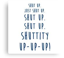 Shut Up Twelfth Doctor Twelve Doctor Who Quote Canvas Print