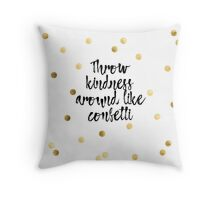 throw kindness around like confetti Throw Pillow