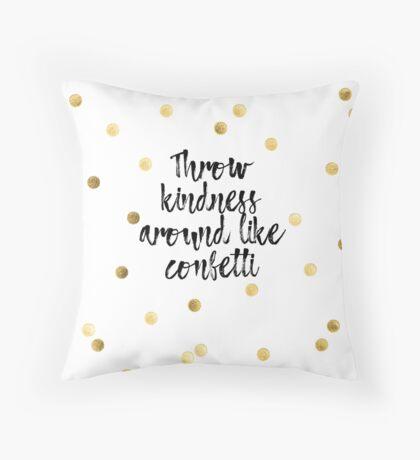 throw kindness around like confetti Throw Pillow
