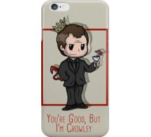 You're Good, but he is Crowley. iPhone Case/Skin