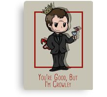 You're Good, but he is Crowley. Canvas Print