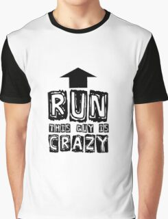 Funny Humour Comedy Joke Run This Guy Is Crazy Graphic T-Shirt