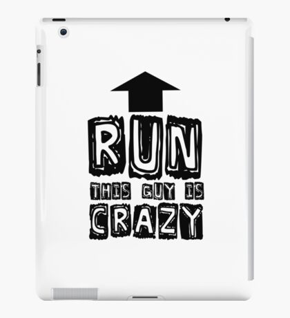 Funny Humour Comedy Joke Run This Guy Is Crazy iPad Case/Skin