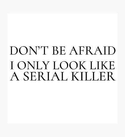 Funny Ironic Horror Killer Comedy Humour Weird Photographic Print