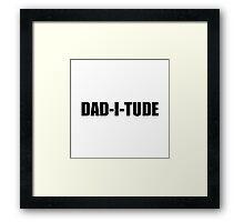 Daditude Framed Print