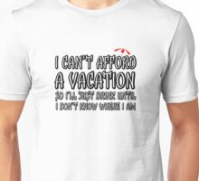 Comedy Humour Funny Joke Drinking Drunk Vacation Unisex T-Shirt