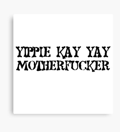 Die Hard quote Yipie Kay Yay Motherfucker Movie Canvas Print
