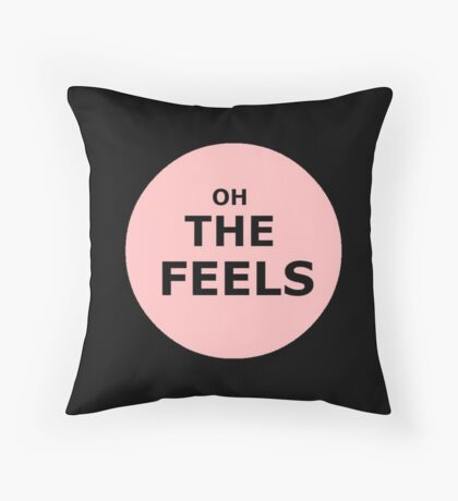 OH THE FEELS Throw Pillow