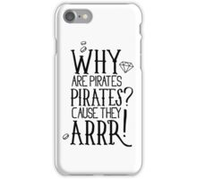 Why pirates are pirates? iPhone Case/Skin