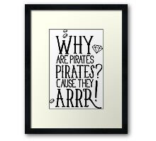 Why pirates are pirates? Framed Print