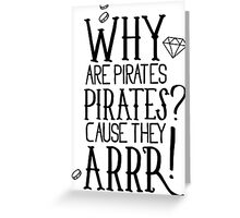 Why pirates are pirates? Greeting Card