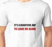 Beautiful Day Leave Me Alone Unisex T-Shirt