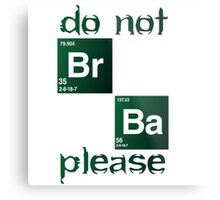 do not breaking bad Metal Print