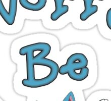 Don't worry be... Sticker