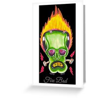 Fire Bad Greeting Card
