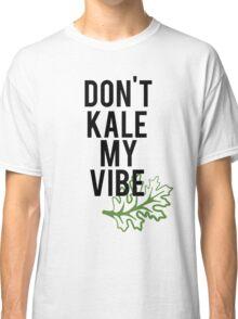 Don't Kale My Vibe Classic T-Shirt