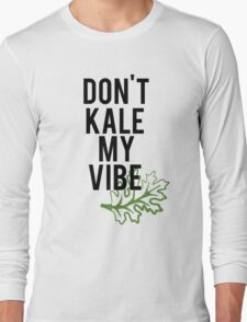Don't Kale My Vibe Long Sleeve T-Shirt