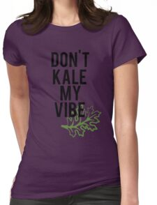 Don't Kale My Vibe Womens Fitted T-Shirt