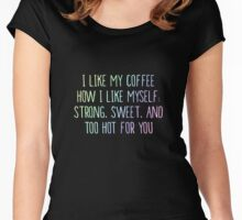 I Like My Coffee How I Like Myself Cup Tee Case Women's Fitted Scoop T-Shirt