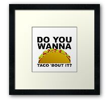 wanna taco bout it Framed Print