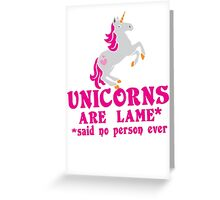 Unicorns are Lame* said no person ever Greeting Card