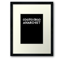 Cogito Ergo Anarchist Framed Print