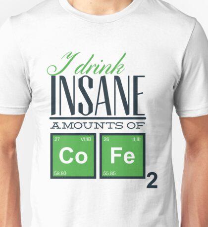 I Drink Insane Amounts of Coffee Unisex T-Shirt
