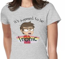 Supposed to be Ironic Womens Fitted T-Shirt