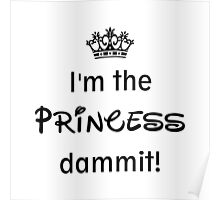 I'm the Princess Dammit! Poster