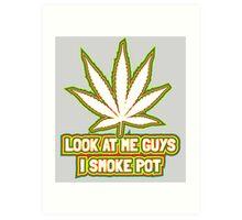 Look at me guys! I smoke pot! Art Print