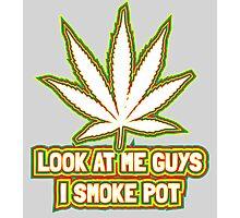 Look at me guys! I smoke pot! Photographic Print