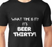 What time is it?  It's BEER Thirty! Unisex T-Shirt