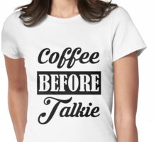 Coffee before talkie  Womens Fitted T-Shirt