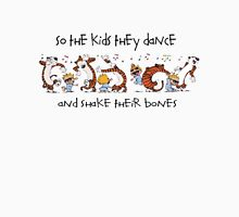 So the kids they dance and shake their bones Unisex T-Shirt