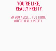 You're Like, Really Pretty. Unisex T-Shirt