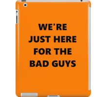 WE'RE JUST HERE FORTHE BAD GUYS iPad Case/Skin