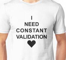 I Need Constant Validation (Black) Unisex T-Shirt