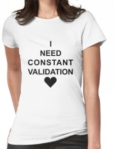 I Need Constant Validation (Black) Womens Fitted T-Shirt