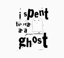 I spent this year as a ghost Unisex T-Shirt