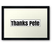 thanks pete Framed Print