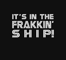 It's in the frakkin' ship! [white] Unisex T-Shirt