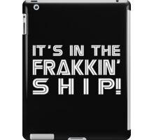 It's in the frakkin' ship! [white] iPad Case/Skin
