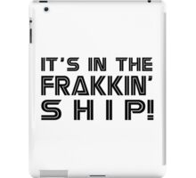 It's in the frakkin' ship! [black] iPad Case/Skin