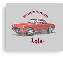 Don't touch Lola. Canvas Print