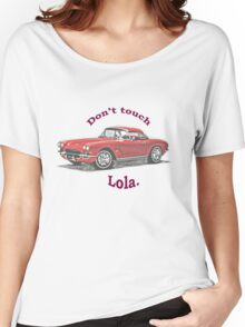 Don't touch Lola. Women's Relaxed Fit T-Shirt