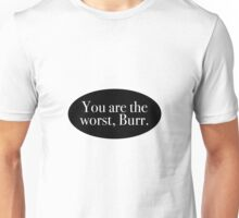 You are the Worst, Burr Unisex T-Shirt